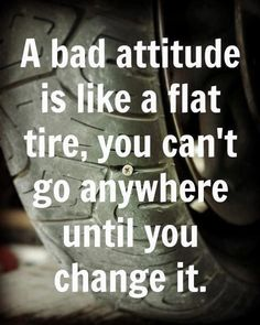 I think I this photo fits well for today's situation.   Turn a bad situation into a positive one   Driving today and noticed a puncture on my tyre   which made us late to visit our friend we got it fixed and still had a good day.