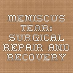 Meniscus Tear: Surgical Repair and Recovery