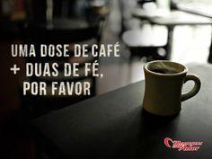 Uma dose de café mais duas de fé, por favor. #mensagenscomamor #café #bomdia