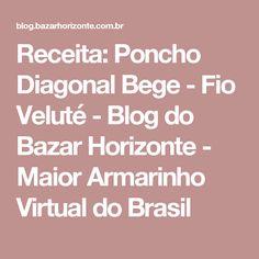 Receita: Poncho Diagonal Bege - Fio Veluté - Blog do Bazar Horizonte - Maior Armarinho Virtual do Brasil