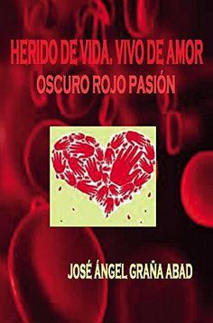 Herido de vida, vivo de amor: Oscuro rojo pasión (Lanzamiento) de José Ángel Graña Abad http://www.amazon.es/dp/8416423970/ref=cm_sw_r_pi_dp_hm5Owb1KE7NRB
