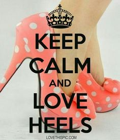 KEEP CALM AND LOVE HEELS. Another original poster design created with the Keep Calm-o-matic. Buy this design or create your own original Keep Calm design now. Keep Calm Posters, Keep Calm Quotes, Crazy Shoes, Me Too Shoes, Fab Shoes, Awesome Shoes, Shoes Heels, Heels Quotes, Keep Clam