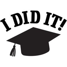 Graduation Poster Ideas Discover Silhouette Design Store: I Did It! Graduation Images, Graduation Desserts, College Graduation Parties, Graduation Shirts, Graduation Decorations, Graduation Party Invitations, Graduation Cards, College Graduation Quotes, Graduation Templates