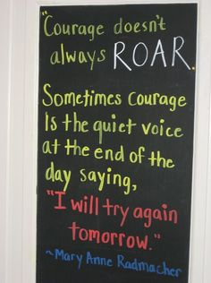 Courage doesn't always ROAR.