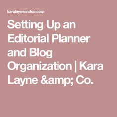 Setting Up an Editorial Planner and Blog Organization | Kara Layne & Co.