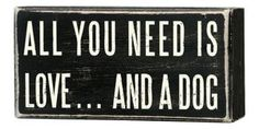 All You Need is Love and a Dog Box Sign 5 x 2.5