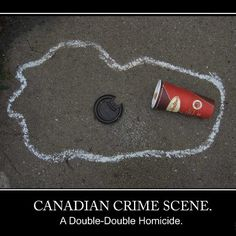 Canadian Crime Scene, A Double-Double Homicide. For those of you who don't know-- a Tim Hortons coffee with two creams and two sugars is called a double-double. Canadian Memes, Canadian Things, I Am Canadian, Canadian Humour, Canadian History, Canadian Culture, Canada Jokes, Canada Funny, Canada Eh