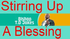Td Jakes Sermons 2016 on the Potters House with Td Jakes 2016, Stirring Up A Blessing