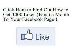 Find out how to get around 3000 fans/likes to your Facebook page every month. Click on the picture twice for details.