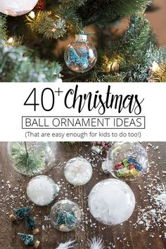 40+ Christmas Ball Ornament Ideas For You to Try This Year! (Plus Free Digital Download) & 21 Homemade Christmas Ornaments Using Clear Fillable Ball Ornaments ...