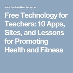 Free Technology for Teachers: 10 Apps, Sites, and Lessons for Promoting Health and Fitness