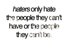 haters are jealous