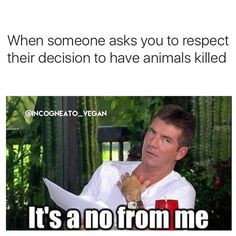 When someone asks you to respect their decision to have animals killed - it's a no from me / vegan meme / vegan humor / vegan lifestyle / veganism