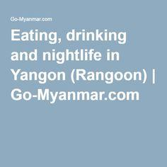 Eating, drinking and nightlife in Yangon (Rangoon) | Go-Myanmar.com