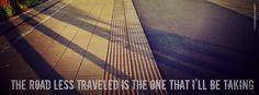 The Road Less Traveled Is The Road Ill Be Taking Quote  Facebook Cover