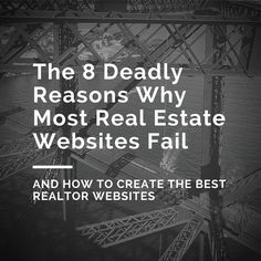 The 8 Deadly Reasons Why Most Real Estate Websites Fail (And How To Create The Best Realtor Websites)