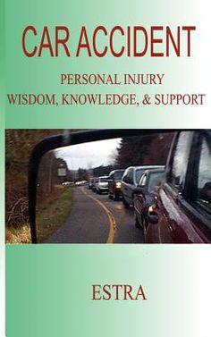Car Accident: Personal Injury Wisdom, Knowledge, & Support | IndieBound