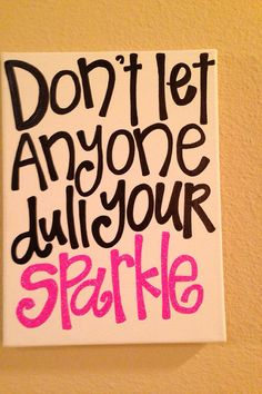 16 x 20 in canvas Dont let anyone dull your by TheBlondette, $30.00