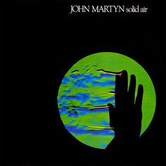 """John Martyn: """"Solid Air"""" (1973) - awesome blues/folk-rock. One of the great British eccentrics."""
