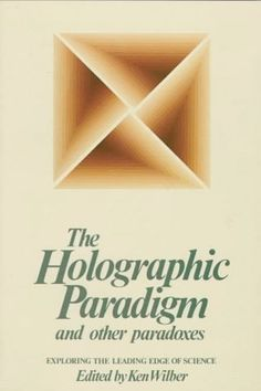 The Holographic Paradigm and Other Paradoxes - Ken Wilber