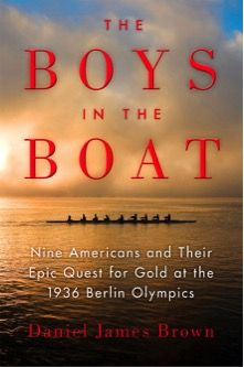 """""""The Boys in the Boat: Nine Americans and Their Epic Quest for Gold at the 1936 Berlin Olympics"""" by Daniel James Brown"""