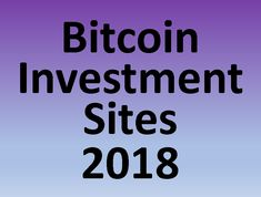 August 2018 - For Risk Taker Only. Get the full list of Bitcoin Investment Sites 2018 through our directories Thank Me Later, Investors
