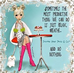 SOMETIMES THE MOST PRODUCTIVE THING WE CAN DO IS JUST RELAX, BREATHE...AND DO NOTHING. #PrincessSassyPants&Co #LetMeIllustrateSomethingForYou