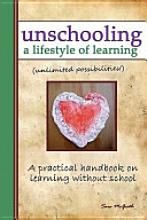 Unschooling: A Lifestyle of Learning [Book]