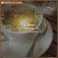 <b>Kaffee</b>  Die <b>Sonne</b> der  Frühaufsteher.