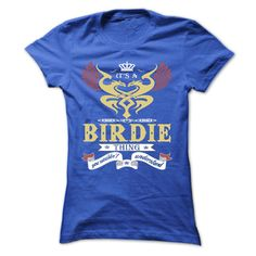 its a BIRDIE Thing You Wouldnt Understand  - T Shirt, Hoodie, Hoodies, Year,Name, Birthdayits a BIRDIE Thing You Wouldnt Understand  - T Shirt, Hoodie, Hoodies, Year,Name, Birthday