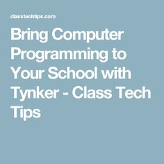 Bring Computer Programming to Your School with Tynker - Class Tech Tips