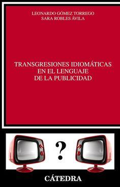 Transgresiones idiomáticas en el lenguaje de la publicidad / Leonardo Gómez Torrego, Sara Robles Ávila. Cátedra, 2014