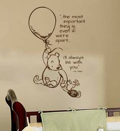 "Classic pooh wall decal by wildgreenrose on Etsy.  ""...the most important thing is even if we're apart...I'll always be with you"""