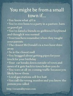 Small Town. The only thing that does not apply is the McDonald's statement (which is sad). McDonald's is probably the most popular place along with Wal-Mart.
