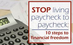 Stop living paycheck to paycheck - it's not really living anyway - it's more like surviving. There are a few steps you'll need to take to get started.