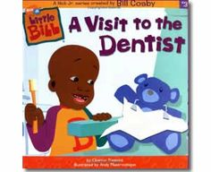 A Visit to the Dentist   By Eleanor Fremont; illustrated by Andy Mastrocinque; contributor Bill Cosby   2002   Summary:  Little Bill is a good patient at the dentist and helps a little girl overcome her fears of the dentist.   Comments:  Good for young children to prepare them for the dentist.  Online version available.