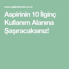 Aspirinin 10 İlginç Kullanım Alanına Şaşıracaksınız!