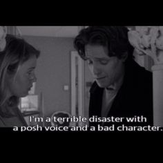Bridget Jones. Hugh Grant is the perfect idiot.