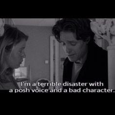 Bridget Jones. Hugh Grant is the perfect idiot.