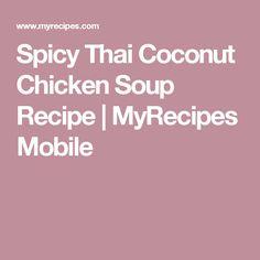 Spicy Thai Coconut Chicken Soup Recipe | MyRecipes Mobile