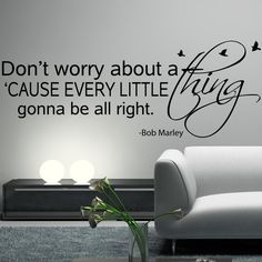 BOB MARLEY Wall Decal Sticker Art Vinyl Quote Don't worry about a thing, Every little thing is gonna be alright with birds.I think I really need this