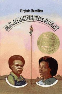 M.C. Higgins, the Great – written by Virginia Hamilton (Yellow Springs and Dayton) • Macmillan, 1974 // 1975 Newbery Medal // Find in our collection: NEWBERY H