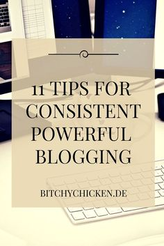 Here are 11 tips for consistent powerful blogging and win the audience with your powerful message through your blog: