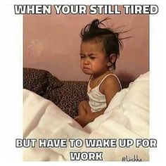 Not A Morning person...or work person