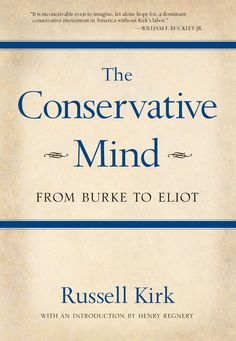 "Kirk, ""The Conservative Mind""  - via http://www.regnery.com/books/the-conservative-mind/"
