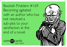Bookish Problem #169  Becoming agitated  with an author who has  not resolved a  sub-plot to your  satisfaction at the  end of a novel. Excuse Me, Im Trying, Always Learning, Say What, Someecards, Stupid, Wise Words, Fitted Sheets, Witches
