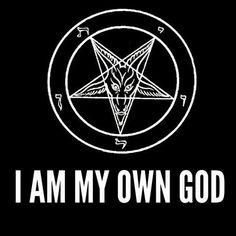 I am my own God.