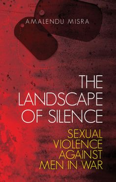 44db0e289fb  The Landscape of Silence  Sexual Violence Against Men in War  by Amalendu  Misra