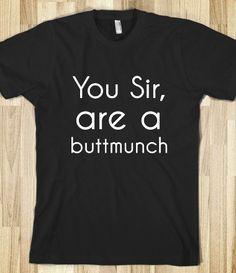 YOU SIR, ARE A BUTTMUNCH