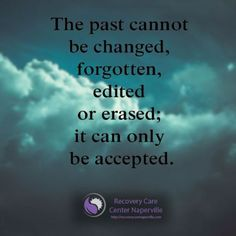 Use this quote to to create more happiness not more sadness: 776 OP Relax and Succeed - The past cannot be changed